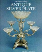 Understanding Antique Silver Plate
