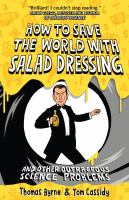 How to Save the World With Salad Dressing and Other Outrageous Science Problems
