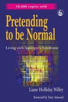Pretending to be normal : living with Asperger's syndrome.