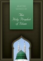 Selected Sayings of the Holy Prophet of Islam