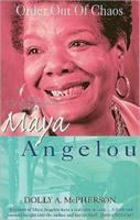 Order Out Of Chaos: The Autobiographical Works Of Maya Angelou