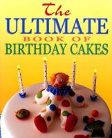 The Ultimate Book of Birthday Cakes