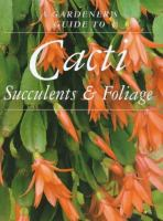 A Gardener's Guide to Cacti, Succulents and Foliage