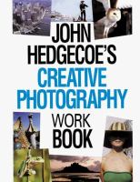 John Hedgecoe's Creative Photography Work Book