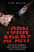 Torn Apart - The Most Horrific True Murder Stories You'll Ever Read