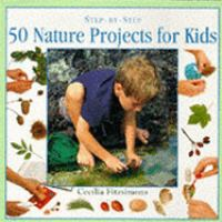 Step-by-step 50 Nature Projects for Kids