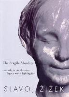 The Fragile Absolute Or, Why Is the Christian Legacy Worth Fighting For?