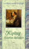 Kipling, Victorian Balladeer