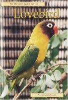 Pet Owner's Guide to the Lovebird