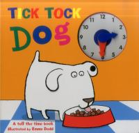 Tick Tock Dog: A Tell The Time Book - With A Special Movable Clock!
