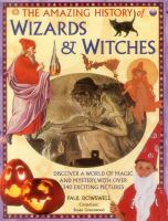 The Amazing History of Wizards & Witches
