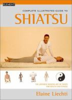 The Complete Illustrated Guide to Shiatsu
