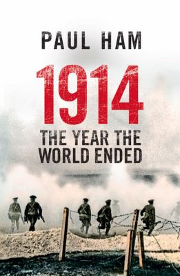 1914: the year the world ended / Paul Ham.