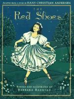 The Red Shoes :adapated From A Story by Hans Christian Andersen