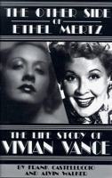 The Other Side of Ethel Mertz, the Life Story of Vivian Vance