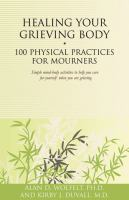 Healing Your Grieving Body: 100 Physical Practices For Mourning