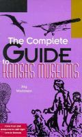 The Complete Guide to Kansas Museums