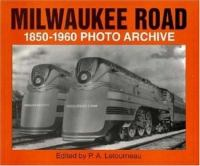 Milwaukee Road 1850 Through 1960 Photo Archive