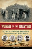 Women of the frontier : 16 tales of trailblazing homesteaders, entrepreneurs, and rabble-rousers