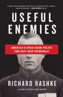 Useful enemies : John Demjanjuk and America's open-door policy for Nazi war criminals