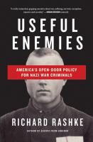 Useful enemies : John Demjanjuk and America's open-door policy for Nazi war criminals