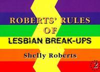 Roberts' Rules of Lesbian Break-ups