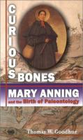 Curious Bones: Mary Anning & the Birth of Paleontology