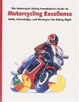 The Motorcycle Safety Foundation's Guide to Motorcycling Excellence