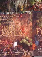 Harvesting, Preserving, & Arranging Dried Flowers