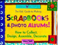 The Kids' Guide to Making Scrapbooks & Photo Albums!
