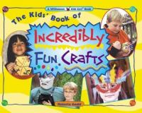 The Kid's Book of Incredibly Fun Crafts