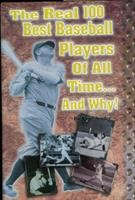 The Real 100 Best Baseball Players of All Time-- and Why!