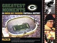 Greatest Moments in Green Bay Packers Football History
