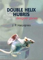 Double Helix Hubris Against Designer Genes