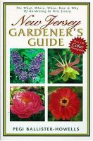 New Jersey gardener's guide : the what, where, when, how & why of gardening in New Jersey