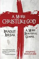 More Christlike God: A More Beautiful Gospel