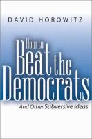 How to Beat the Democrats, and Other Subversive Ideas