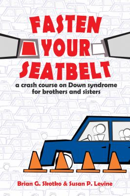 Fasten your seatbelt : a crash course on Down syndrome for brothers and sisters