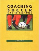 Coaching Soccer 6 to 10 Year Olds