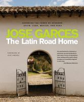 The Latin road home : savoring the foods of Ecuador, Spain, Cuba, Mexico, and Peru