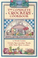 The Complete Crockpot Cookbook: Create Spectacular Meals With your Slow Cooker