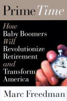 Prime Time : How Baby Boomers Will Revolutionize Retirement And Transform America