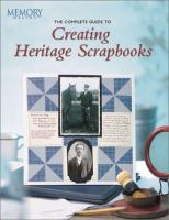 The Complete Guide to Creating Heritage Scrapbooks