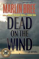 Dead on the Wind : A Novel / by Marlin Bree