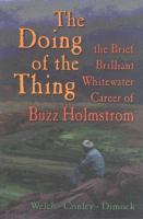 The Doing of the Thing: The Brief, Brilliant Whitewater Career of Buzz Holmstrom