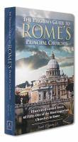 The Pilgrim's Guide to Rome's Principal Churches
