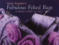 Nicky Epstein's Fabulous Felted Bags