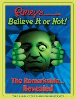 Ripley's Believe It or Not!-- the Remarkable Revealed
