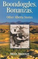 Boondoggles, Bonanzas, and Other Alberta Stories