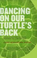 Dancing on our turtle's back : stories of Nishnaabeg re-creation, resurgence and a new emergence